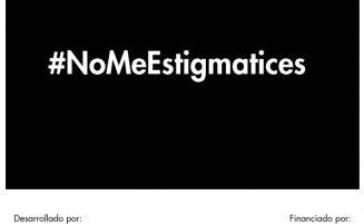 Lanzamos la campaña de prevención #NoMeEstigmatices